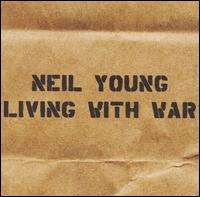 LIVING WITH WAR: Album by Neil Young