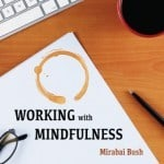 WORKING WITH MINDFULNESS: Guided mindfulness exercises for the workplace