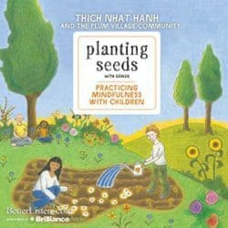 Thich Nhat Hanh Planting Seeds with Song audio