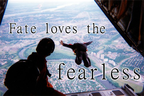 """fate loves the fearless"""