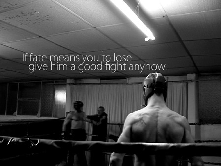 """if fate means you to lose, give him a good fight anyhow."""