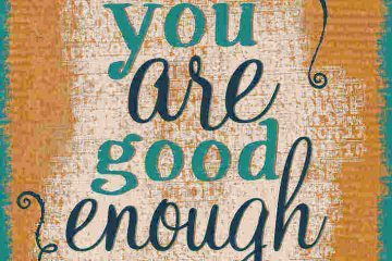 "sign saying ""you are good enough"" - self-esteem is holding us back"