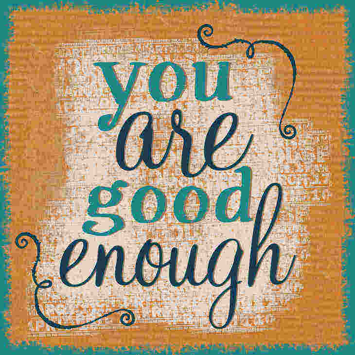 """sign saying """"you are good enough"""" - self-esteem is holding us back"""