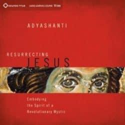 Adyashanti Resurrecting Jesus audio