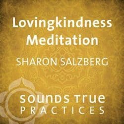 Sharon Salzberg Lovingkindness meditation audio