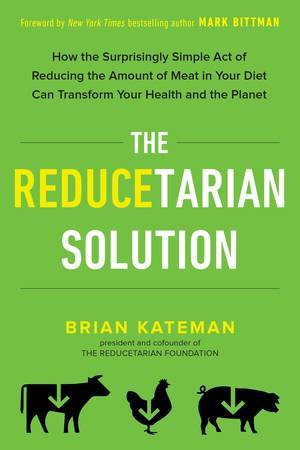The Reducetarian Solution book, front cover - How to satisfy young fussy eaters