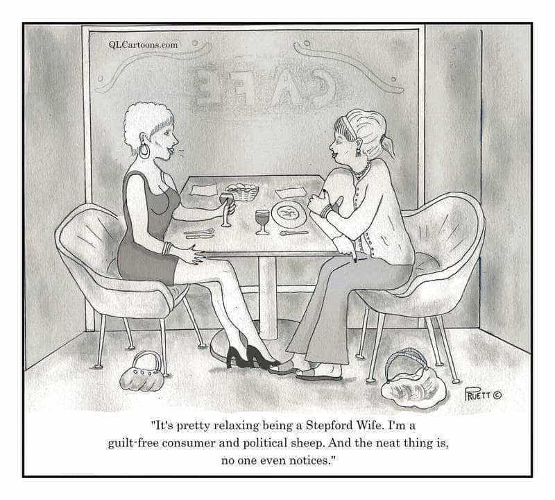 Cartoon of two women talking about how relaxing it is to be a Stepford Wife - Guilt-Free Consumer and Political Sheep