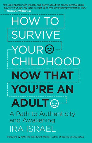 Front cover of How to Survive Your Childhood Now That You're an Adult - The myth of romance