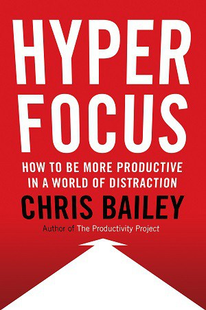 Front cover of Hyperfocus by Chris Bailey - Email efficiency